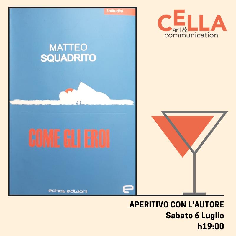 """APERITIVO CON L'AUTORE – Presentazione del libro """"COME GLI EROI"""" di MATTEO SQUADRITO"""
